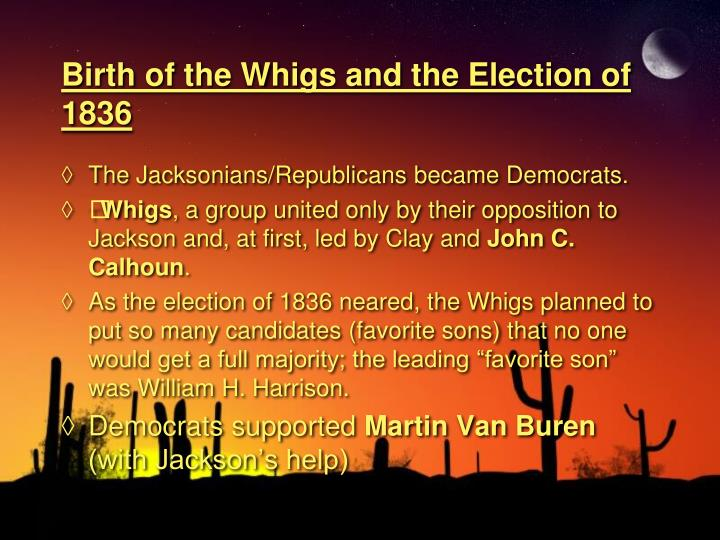 Birth of the Whigs and the Election of 1836