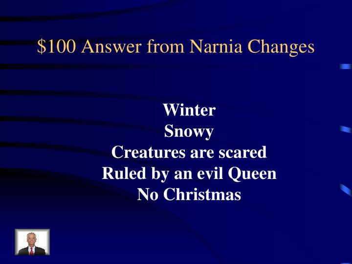 $100 Answer from Narnia Changes