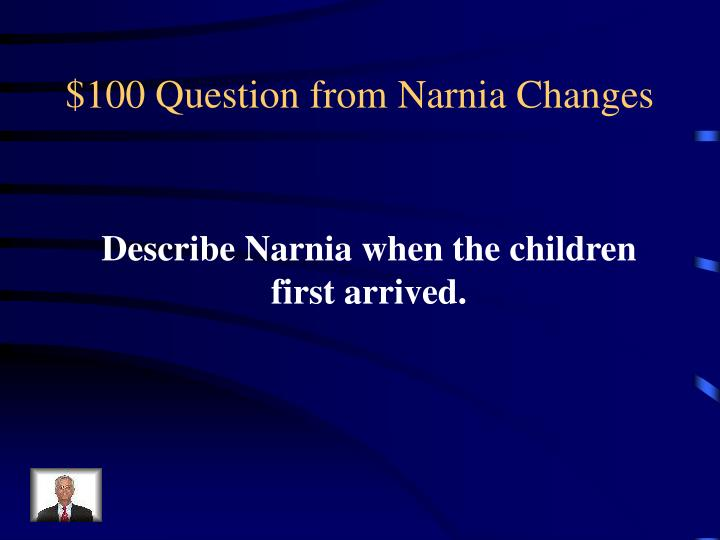 $100 Question from Narnia Changes