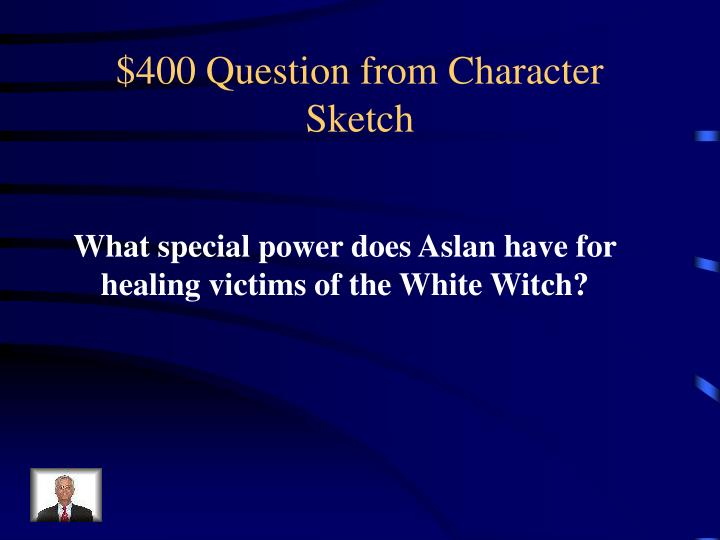 $400 Question from Character Sketch