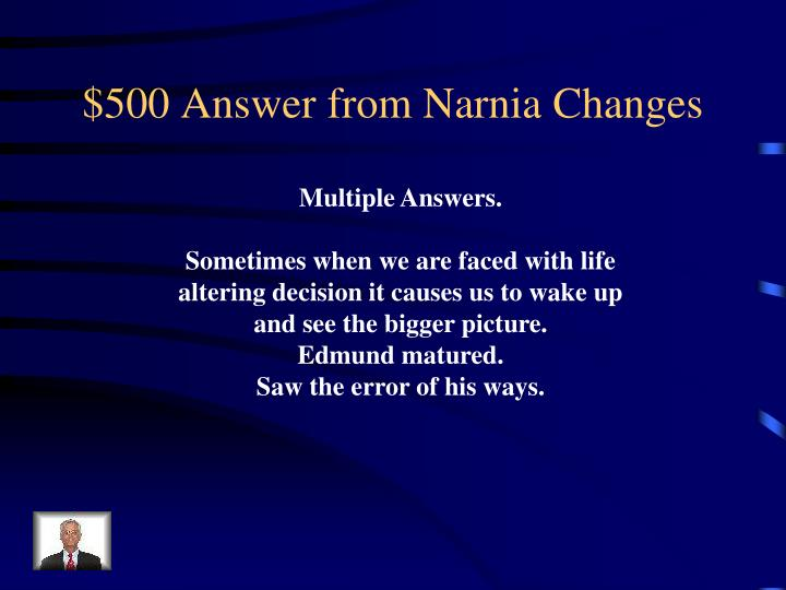 $500 Answer from Narnia Changes