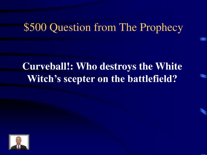 $500 Question from The Prophecy