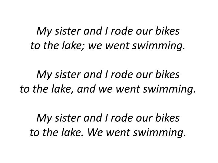 My sister and I rode our bikes