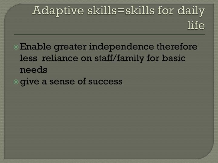 Adaptive skills=skills for daily life