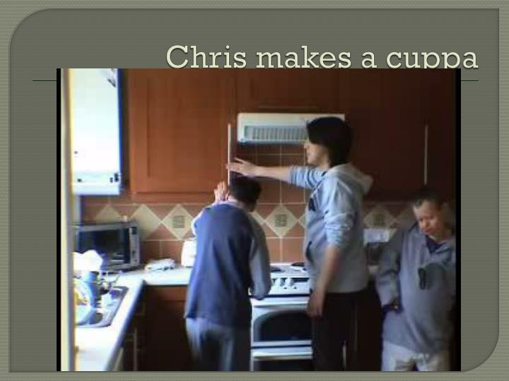 Chris makes a cuppa