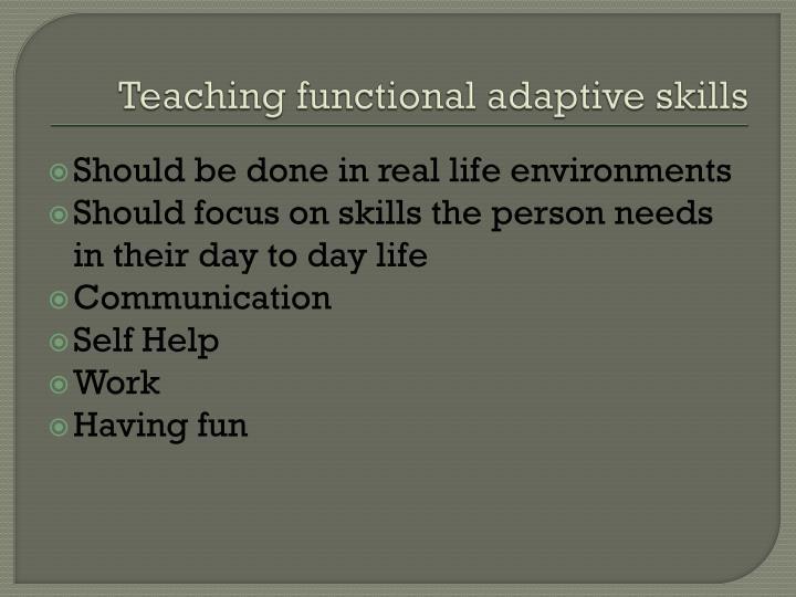 Teaching functional adaptive skills
