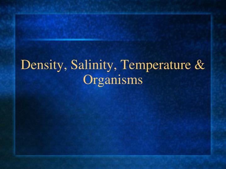 Density, Salinity, Temperature & Organisms