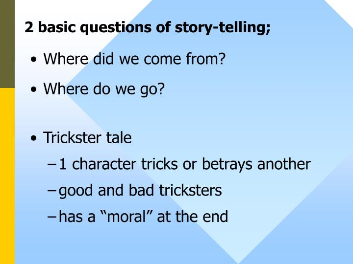 2 basic questions of story-telling;