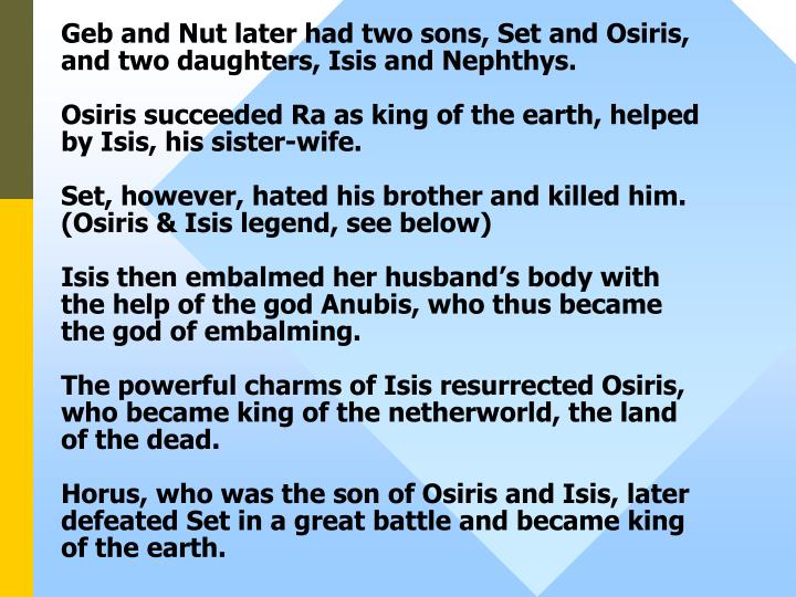 Geb and Nut later had two sons, Set and Osiris, and two daughters, Isis and Nephthys.