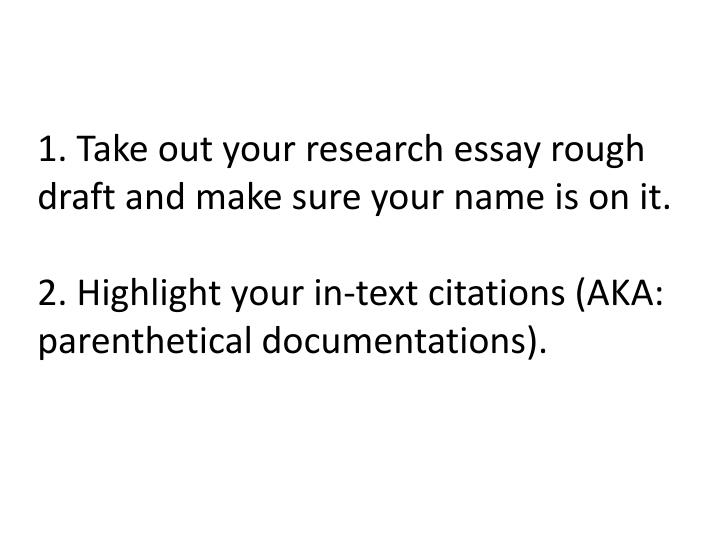 1. Take out your research essay rough draft and make sure your name is on it.