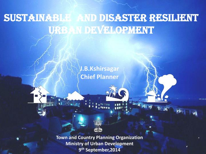 SUSTAINABLE  AND DISASTER RESILIENT URBAN DEVELOPMENT