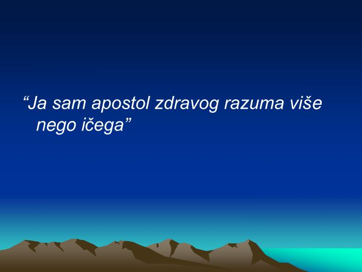 """Ja sam apostol zdravog razuma vi"
