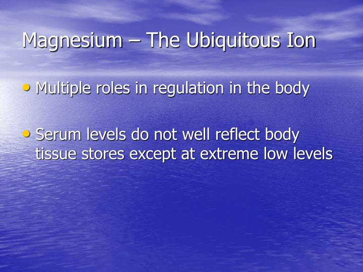 Magnesium – The Ubiquitous Ion