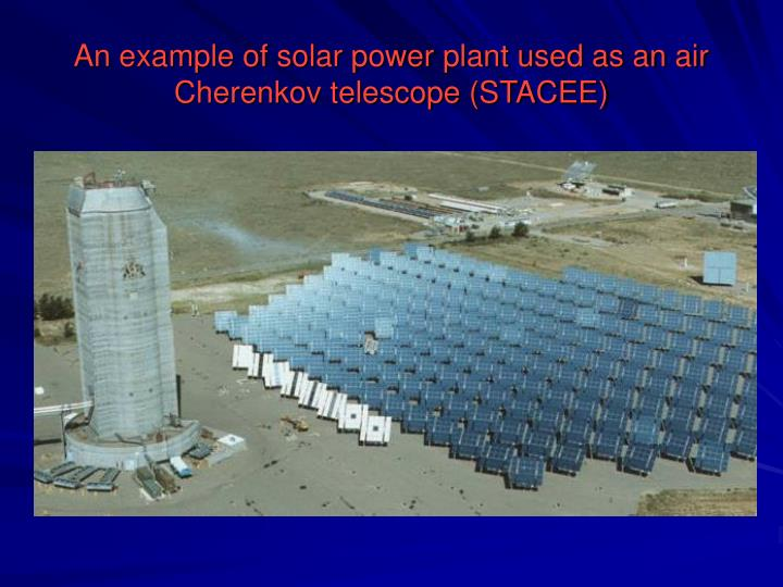 An example of solar power plant used as an air Cherenkov telescope (STACEE)