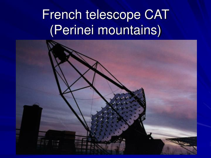 French telescope CAT (Perinei mountains)