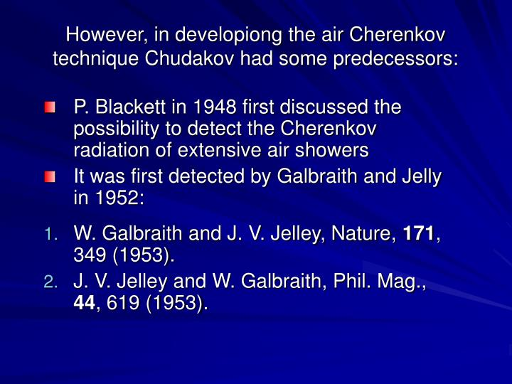 However, in developiong the air Cherenkov technique Chudakov had some predecessors: