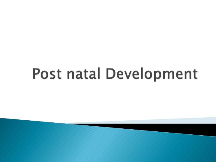 Post natal development