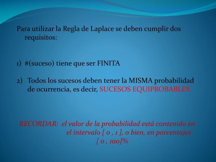 Para utilizar la Regla de Laplace se deben cumplir dos requisitos: