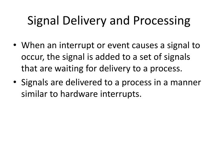 Signal Delivery and Processing