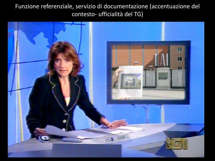 Funzione referenziale, servizio di documentazione (accentuazione del contesto- ufficialità del TG)