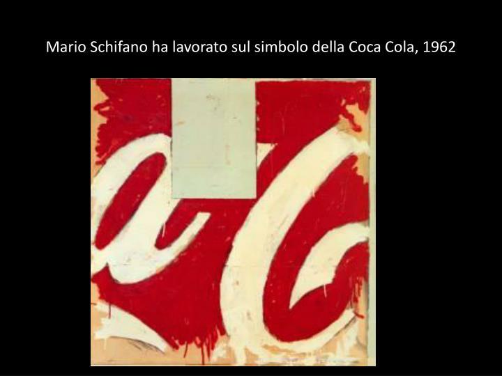 Mario Schifano ha lavorato sul simbolo della Coca Cola, 1962