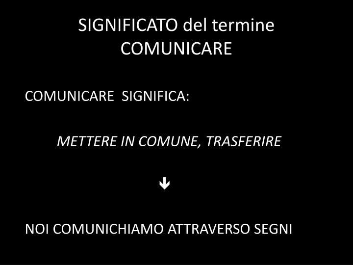 SIGNIFICATO del termine COMUNICARE