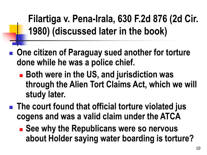 Filartiga v. Pena-Irala, 630 F.2d 876 (2d Cir. 1980) (discussed later in the book)