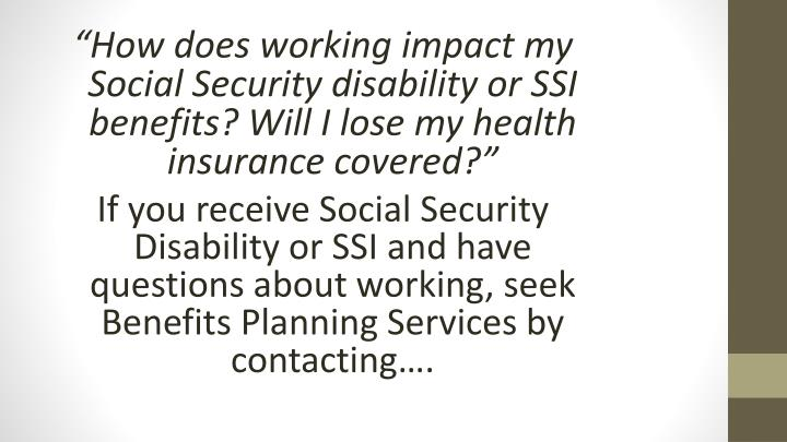 """How does working impact my Social Security disability or SSI"