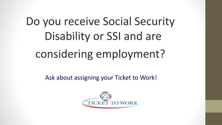 Do you receive Social Security Disability or SSI and are
