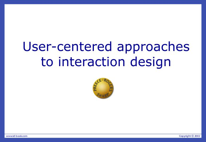 User centered approaches to interaction design