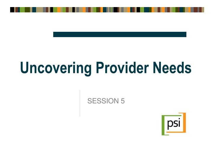 Uncovering provider needs