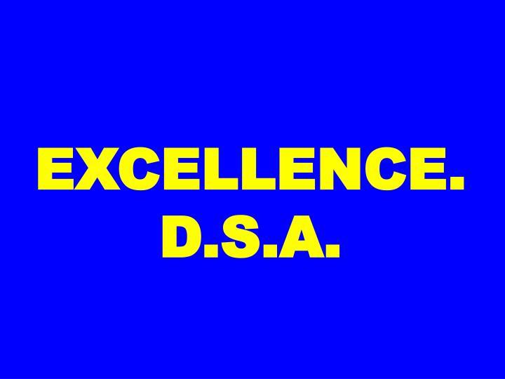 EXCELLENCE. D.S.A.