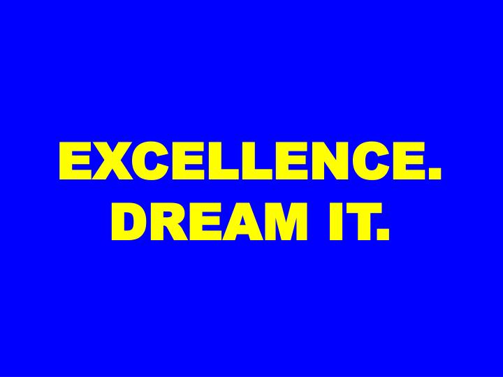 EXCELLENCE. DREAM IT.