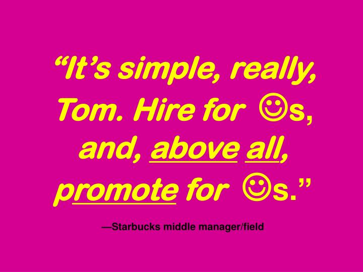"""""""It's simple, really, Tom. Hire for"""