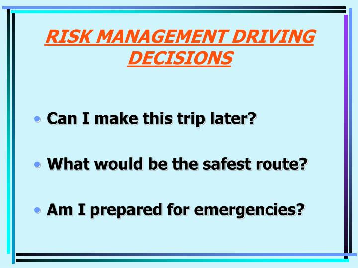 Risk management driving decisions