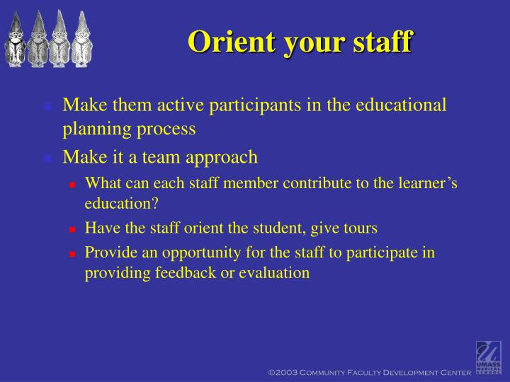 Orient your staff