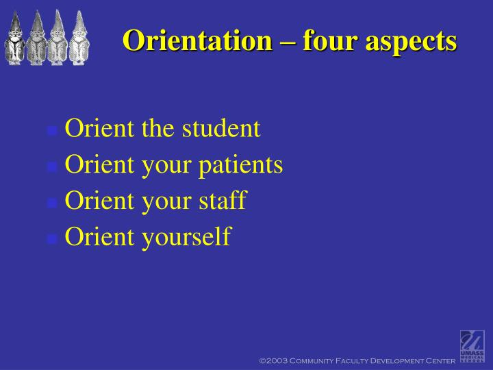 Orientation – four aspects