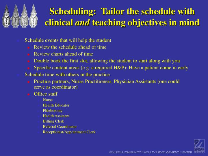 Scheduling:  Tailor the schedule with clinical