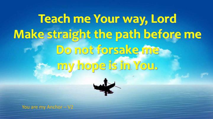 Teach me Your way, Lord