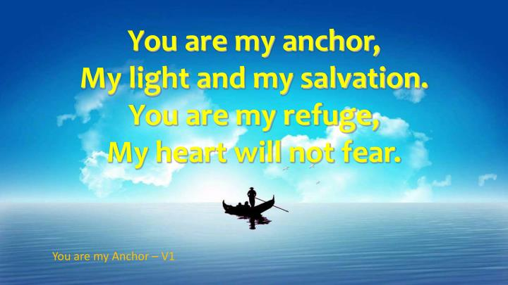 You are my anchor,