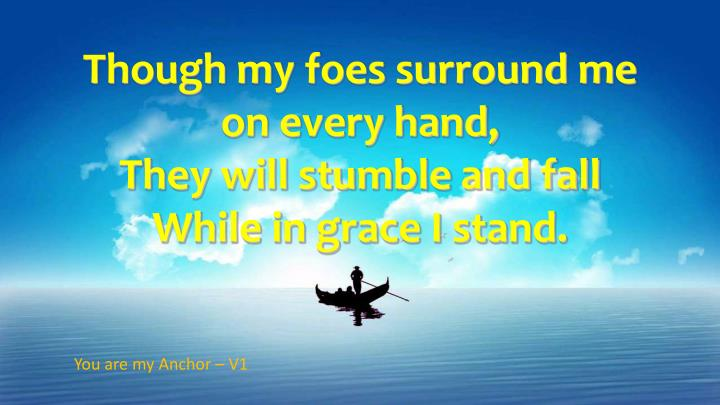 Though my foes surround me on every hand,