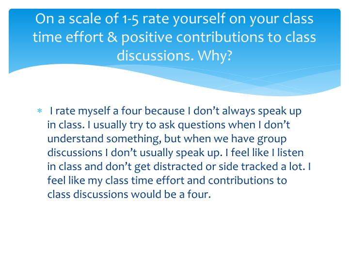 On a scale of 1-5 rate yourself on your class time effort & positive contributions to class discussions. Why?