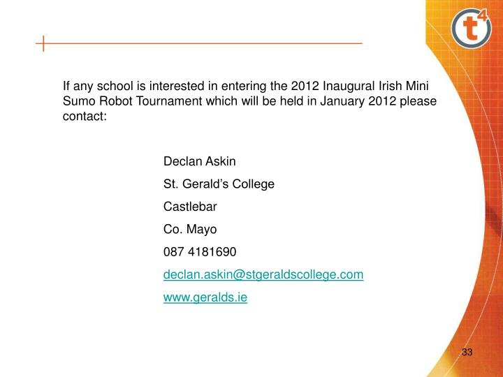 If any school is interested in entering the 2012 Inaugural Irish Mini Sumo Robot Tournament which will be held in January 2012 please contact:
