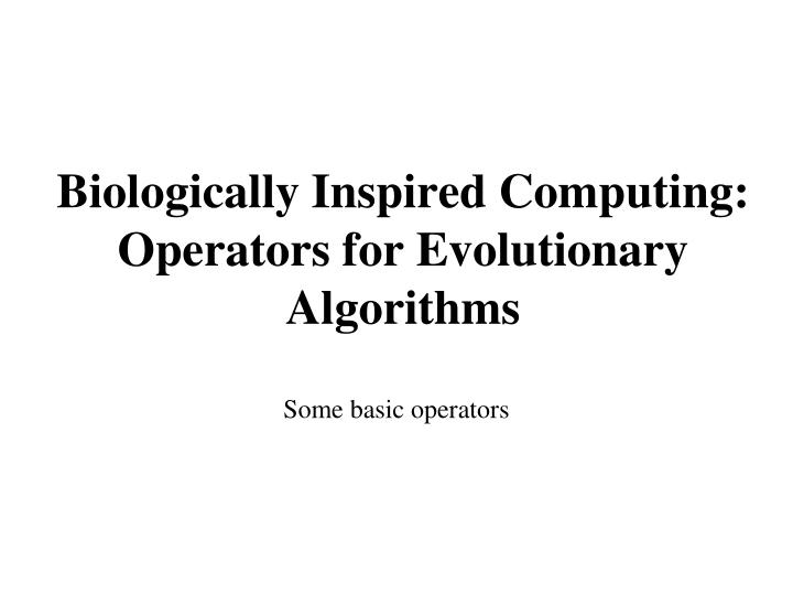 Biologically inspired computing operators for evolutionary algorithms