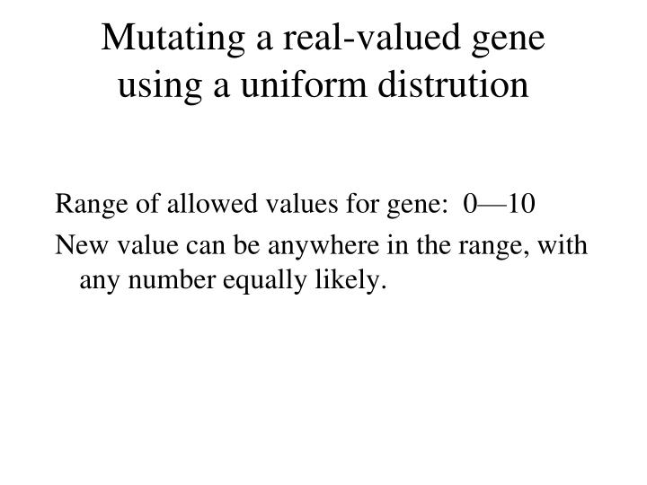 Mutating a real-valued gene using a uniform distrution