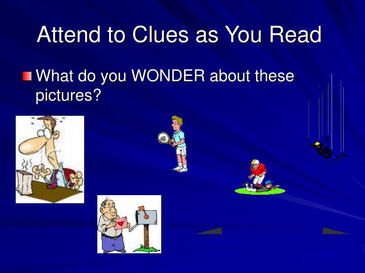 Attend to Clues as You Read