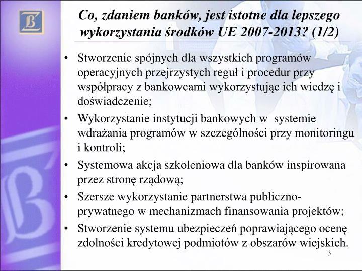 Co, zdaniem banków, jest istotne dla lepszego wykorzystania środków UE 2007-2013? (1/2)
