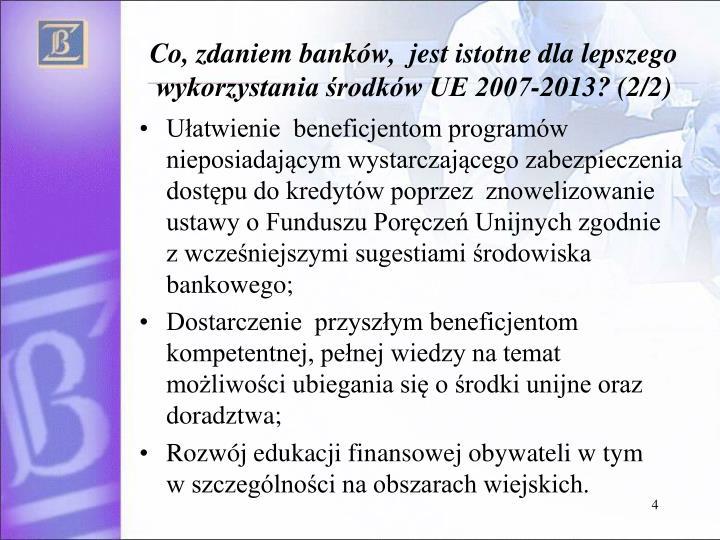 Co, zdaniem banków,  jest istotne dla lepszego wykorzystania środków UE 2007-2013? (2/2)