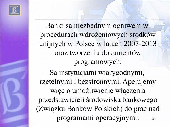 Banki są niezbędnym ogniwem w procedurach wdrożeniowych środków unijnych w Polsce w latach 2007-2013  oraz tworzeniu dokumentów programowych.