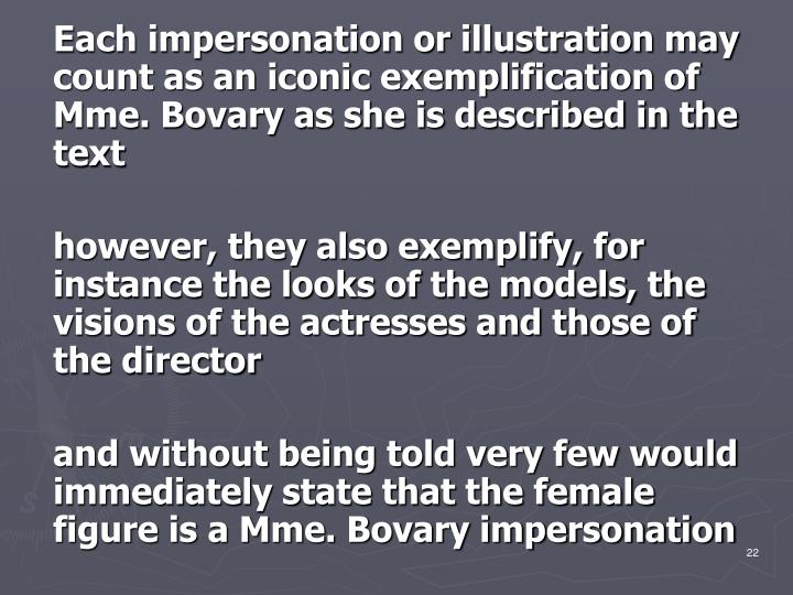 Each impersonation or illustration may count as an iconic exemplification of Mme. Bovary as she is described in the text
